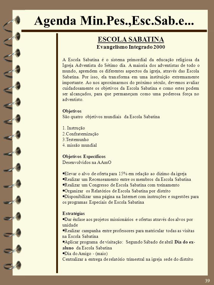 Agenda Min.Pes.,Esc.Sab.e... ESCOLA SABATINA Evangelismo Integrado 2000 A Escola Sabatina é o sistema primordial da educação religiosa da Igreja Adven