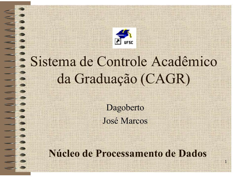 1 Sistema de Controle Acadêmico da Graduação (CAGR) Dagoberto José Marcos Núcleo de Processamento de Dados