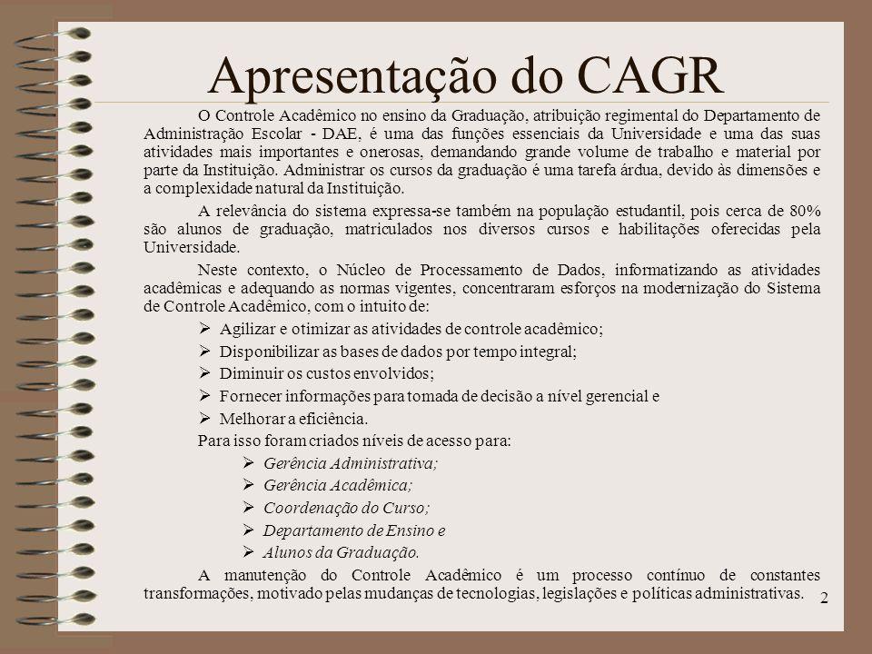 2 Apresentação do CAGR O Controle Acadêmico no ensino da Graduação, atribuição regimental do Departamento de Administração Escolar - DAE, é uma das fu