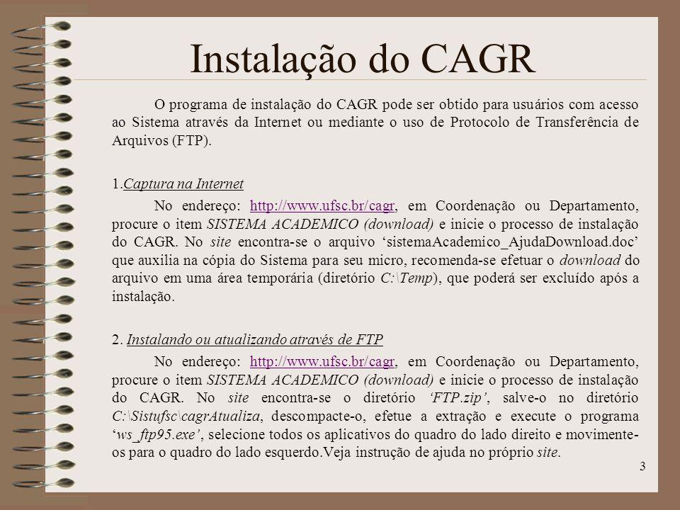 3 Instalação do CAGR O programa de instalação do CAGR pode ser obtido para usuários com acesso ao Sistema através da Internet ou mediante o uso de Protocolo de Transferência de Arquivos (FTP).