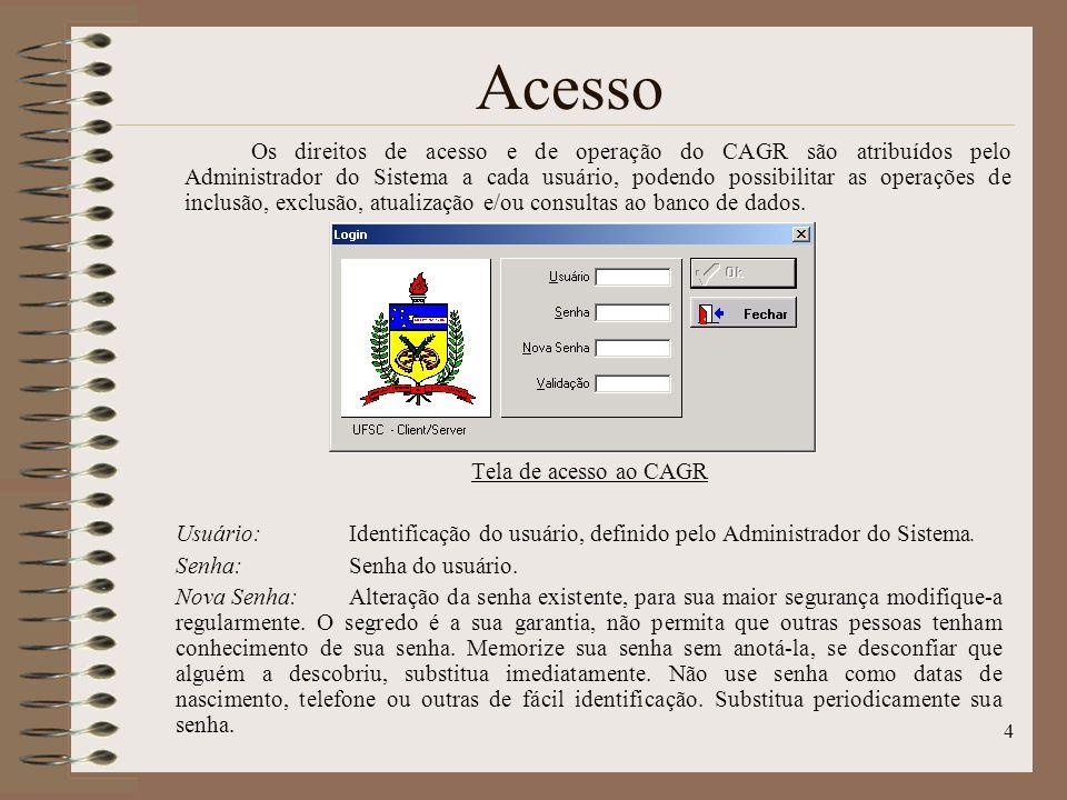 4 Acesso Tela de acesso ao CAGR Usuário: Identificação do usuário, definido pelo Administrador do Sistema. Senha:Senha do usuário. Nova Senha:Alteraçã