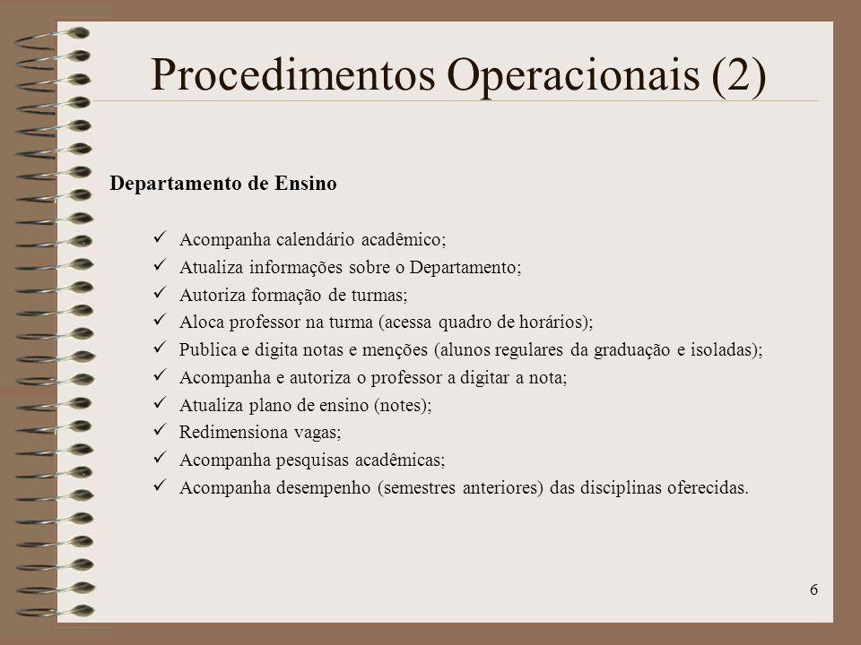6 Procedimentos Operacionais (2) Departamento de Ensino Acompanha calendário acadêmico; Atualiza informações sobre o Departamento; Autoriza formação d