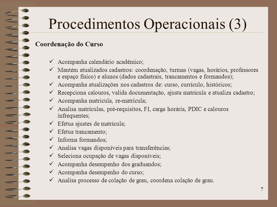 7 Procedimentos Operacionais (3) Coordenação do Curso Acompanha calendário acadêmico; Mantém atualizados cadastros: coordenação, turmas (vagas, horári
