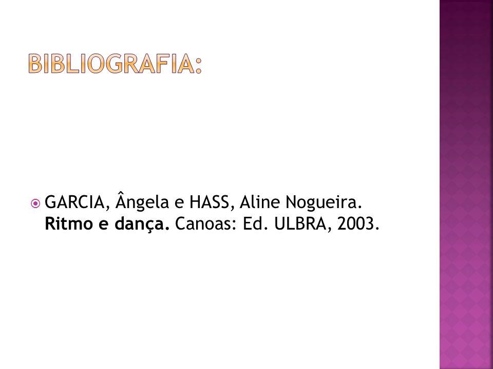  GARCIA, Ângela e HASS, Aline Nogueira. Ritmo e dança. Canoas: Ed. ULBRA, 2003.