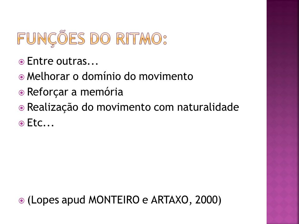  Entre outras...  Melhorar o domínio do movimento  Reforçar a memória  Realização do movimento com naturalidade  Etc...  (Lopes apud MONTEIRO e