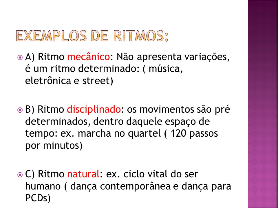  A) Ritmo mecânico: Não apresenta variações, é um ritmo determinado: ( música, eletrônica e street)  B) Ritmo disciplinado: os movimentos são pré de