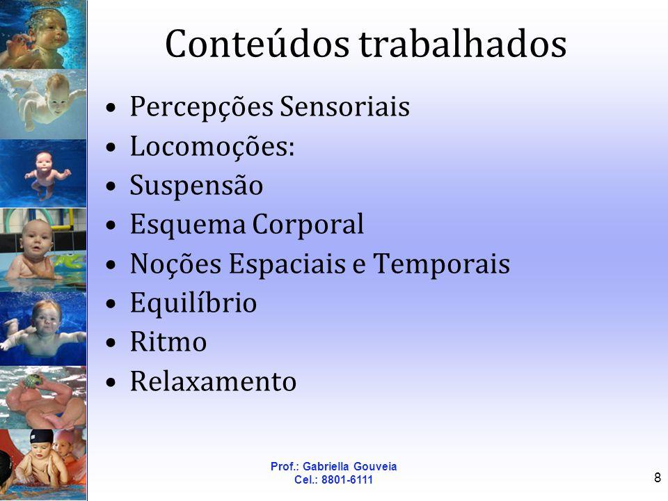 Prof.: Gabriella Gouveia Cel.: 8801-6111 8 Conteúdos trabalhados Percepções Sensoriais Locomoções: Suspensão Esquema Corporal Noções Espaciais e Tempo