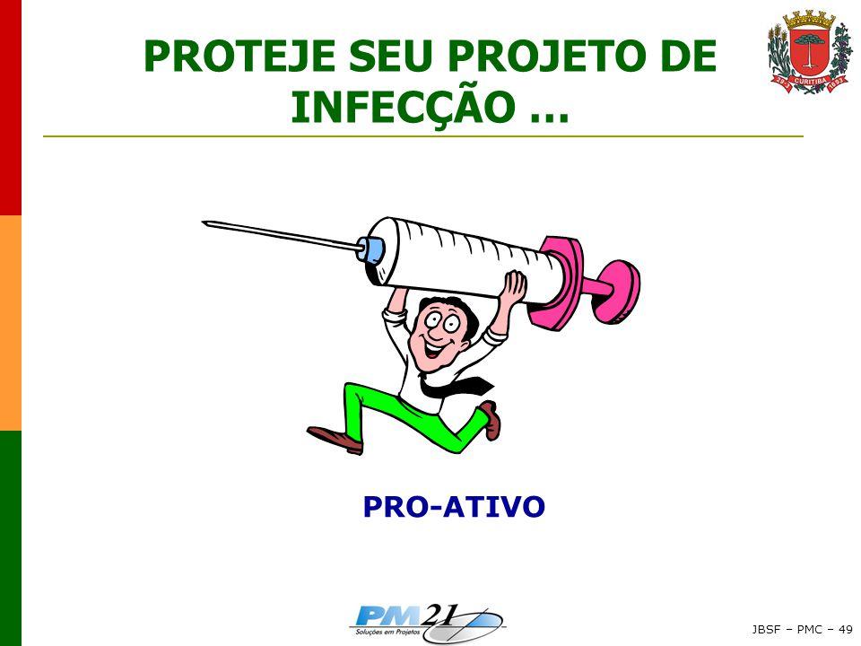JBSF – PMC – 49 PROTEJE SEU PROJETO DE INFECÇÃO … PRO-ATIVO