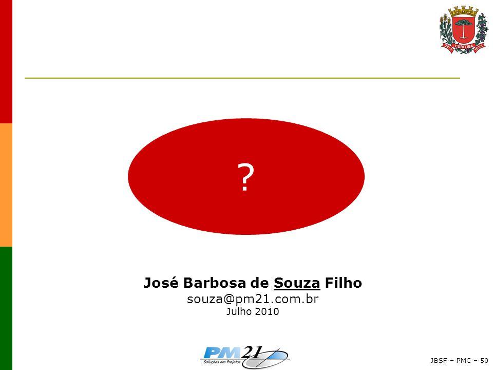 JBSF – PMC – 50 ? José Barbosa de Souza Filho souza@pm21.com.br Julho 2010