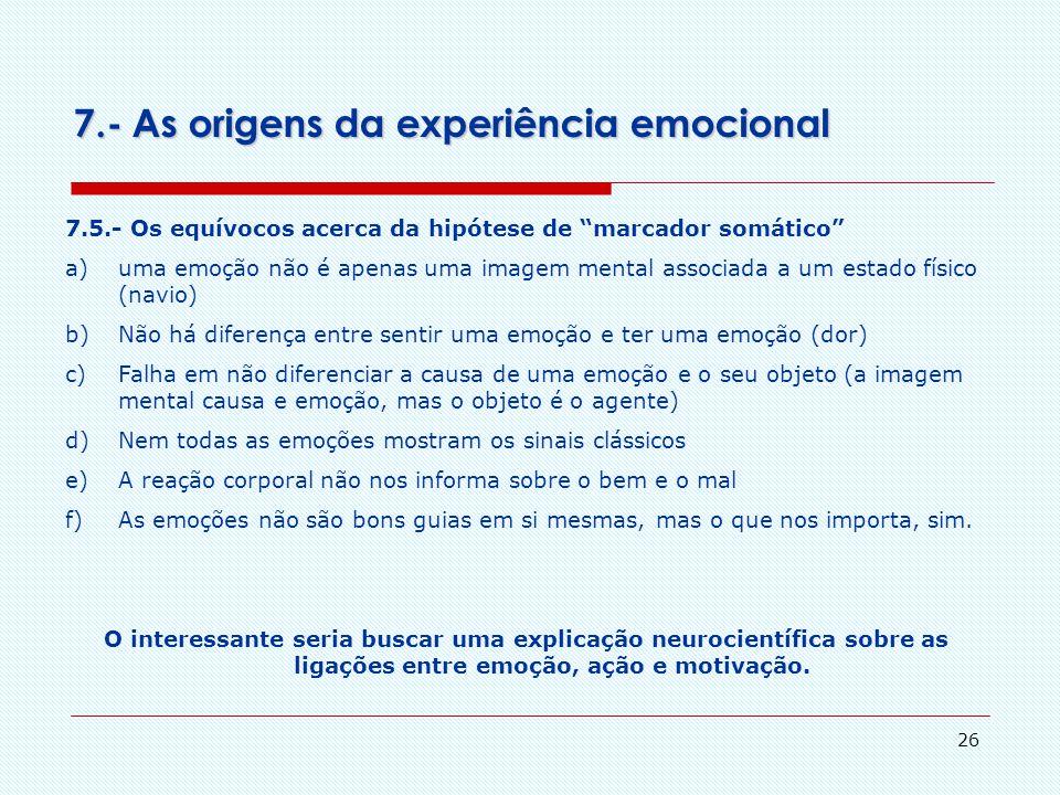 """25 7.4.- Os equívocos acerca da hipótese de """"marcador somático"""" - não distingue entre uma emoção e sua causa (barulho e assaltante) - há causas e razõ"""