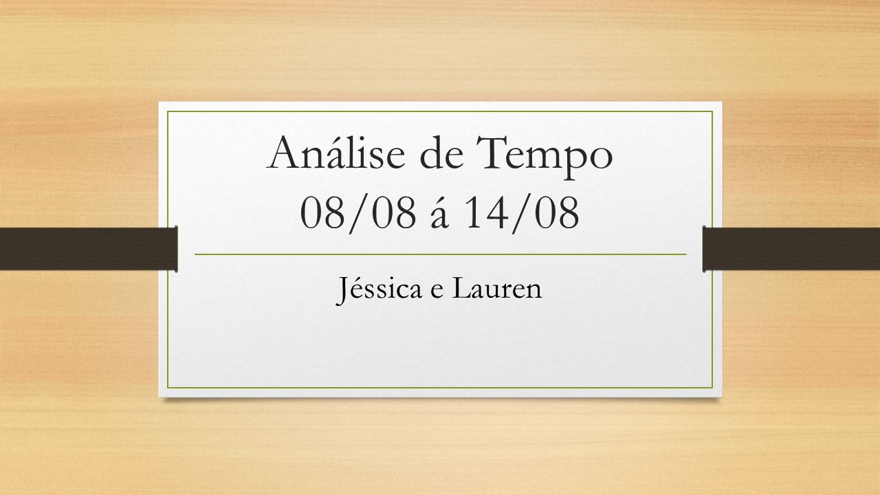 Análise de Tempo 08/08 á 14/08 Jéssica e Lauren