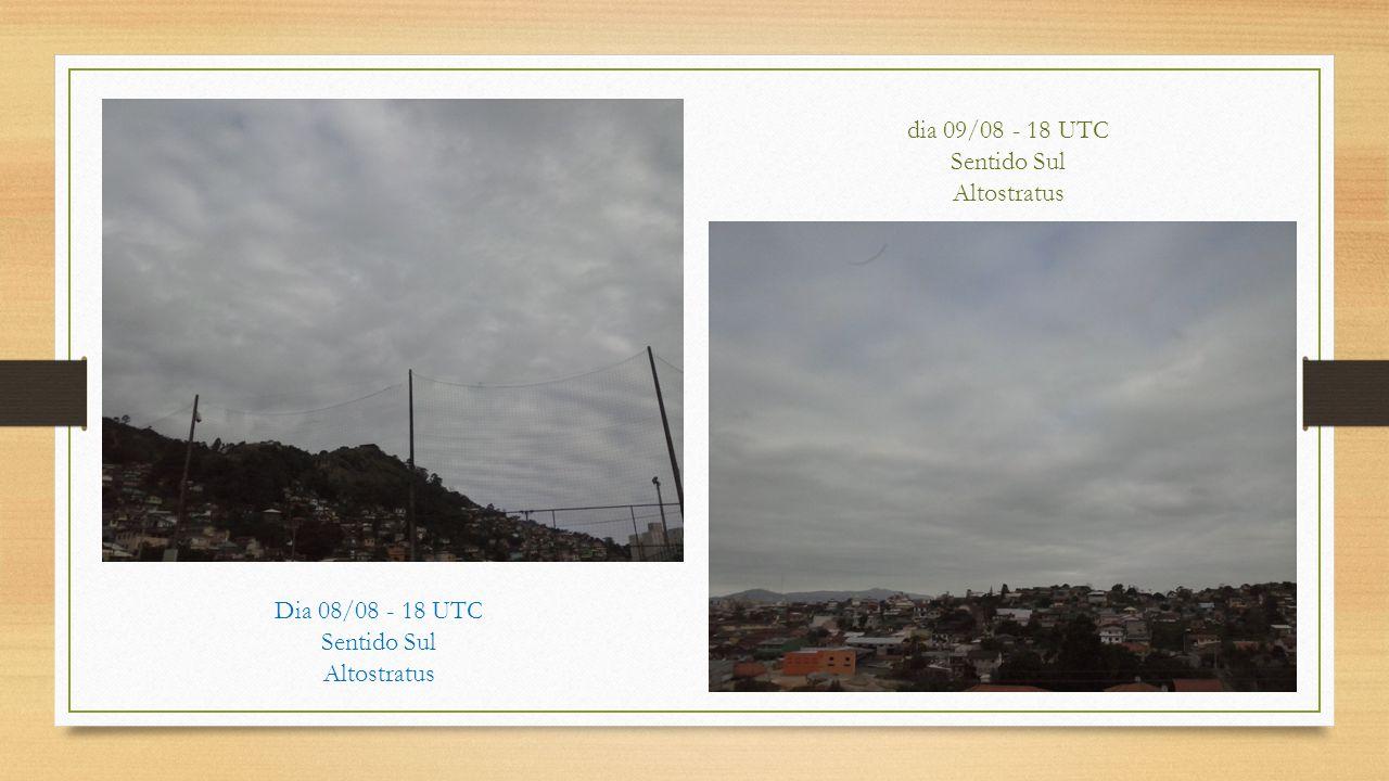 Dia 08/08 - 18 UTC Sentido Sul Altostratus dia 09/08 - 18 UTC Sentido Sul Altostratus