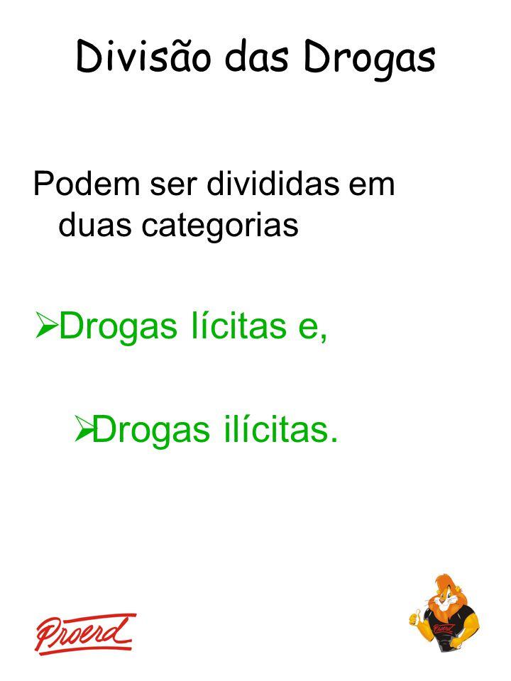 Divisão das Drogas Podem ser divididas em duas categorias  Drogas lícitas e,  Drogas ilícitas.