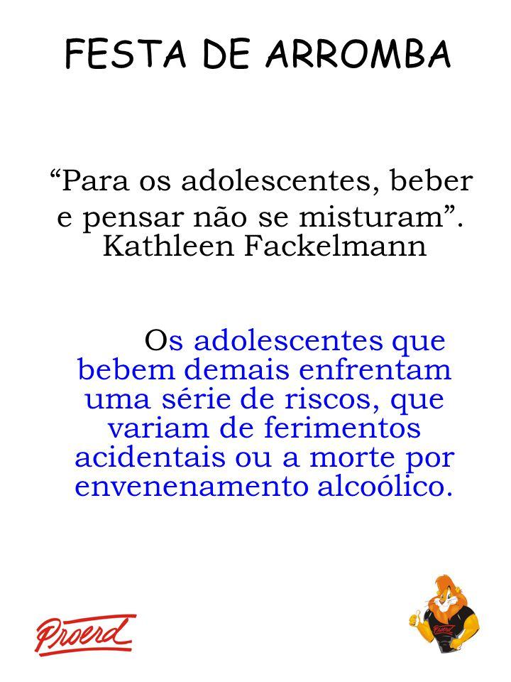 """FESTA DE ARROMBA """"Para os adolescentes, beber e pensar não se misturam"""". Kathleen Fackelmann Os adolescentes que bebem demais enfrentam uma série de r"""