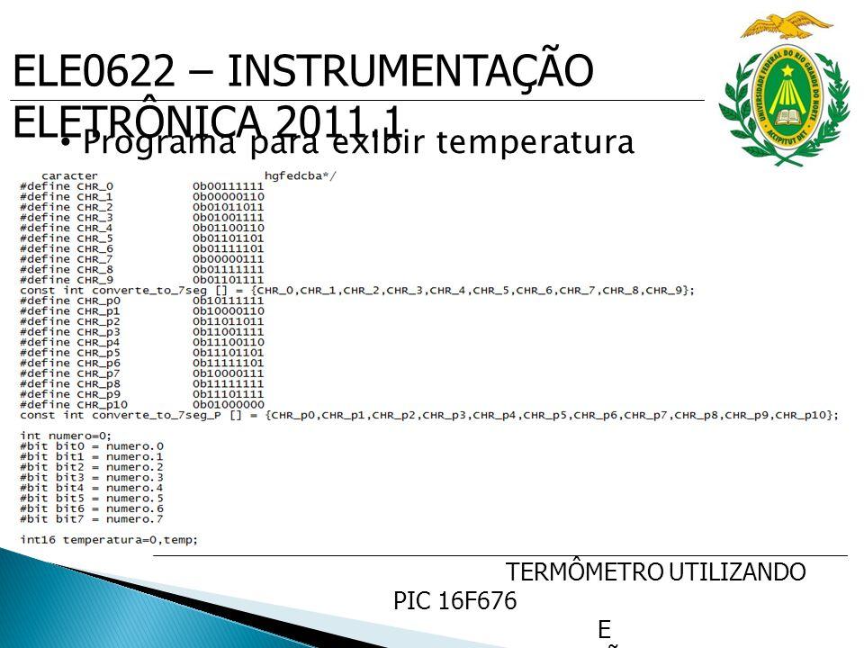 ELE0622 – INSTRUMENTAÇÃO ELETRÔNICA 2011.1 TERMÔMETRO UTILIZANDO PIC 16F676 E SENSOR DE PRECISÃO DE TEMP.
