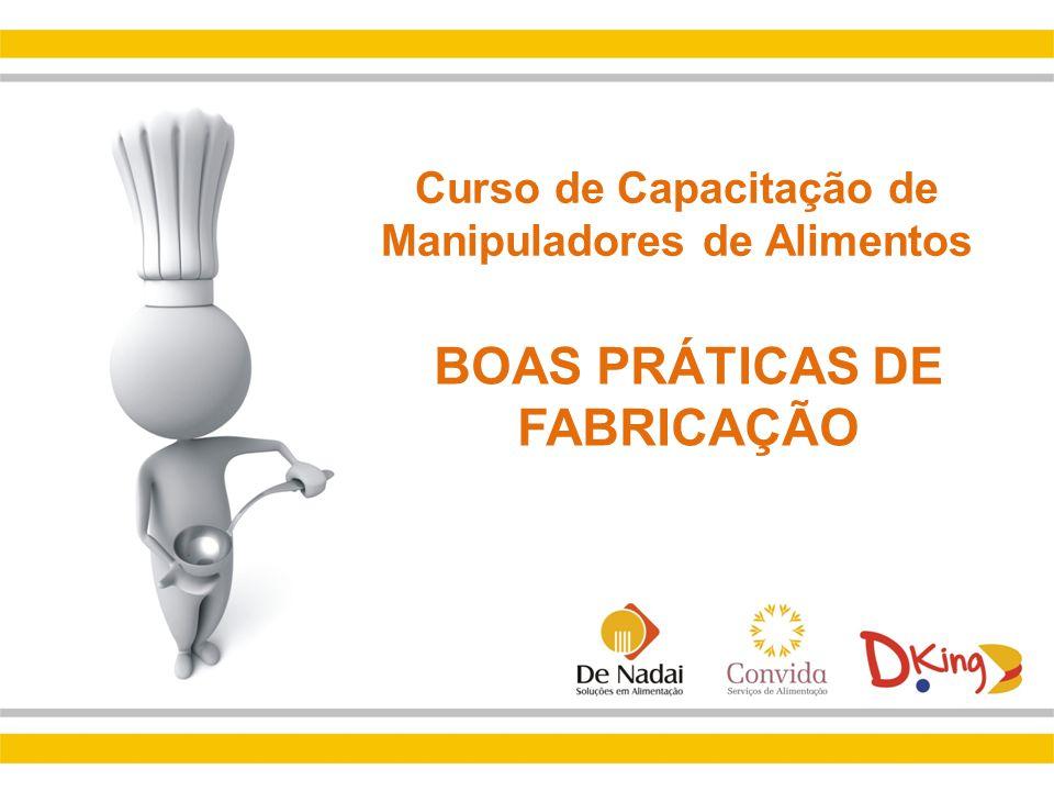 Curso de Capacitação de Manipuladores de Alimentos BOAS PRÁTICAS DE FABRICAÇÃO