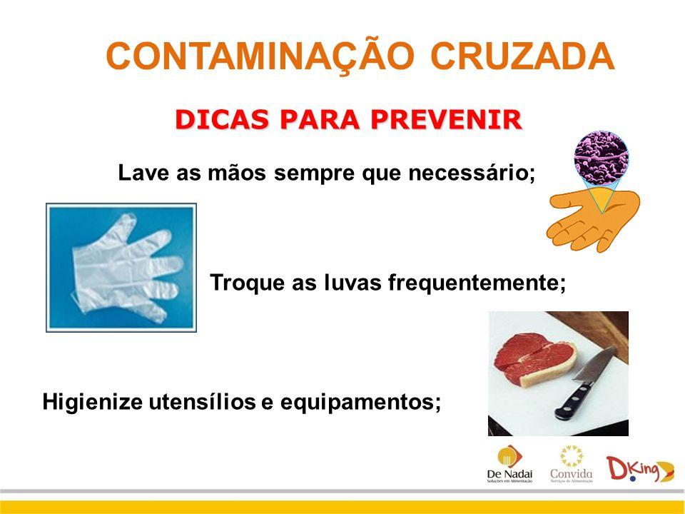 DICAS PARA PREVENIR Lave as mãos sempre que necessário; Troque as luvas frequentemente; Higienize utensílios e equipamentos; CONTAMINAÇÃO CRUZADA