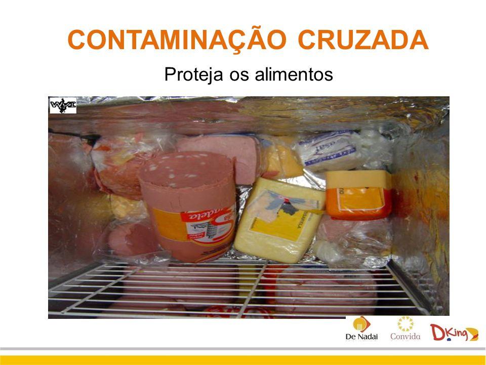 Proteja os alimentos CONTAMINAÇÃO CRUZADA