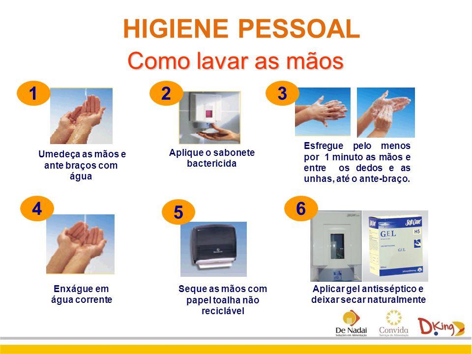 Como lavar as mãos Umedeça as mãos e ante braços com água Esfregue pelo menos por 1 minuto as mãos e entre os dedos e as unhas, até o ante-braço. Sequ