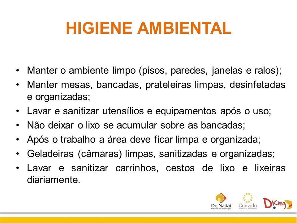 HIGIENE AMBIENTAL Manter o ambiente limpo (pisos, paredes, janelas e ralos); Manter mesas, bancadas, prateleiras limpas, desinfetadas e organizadas; L