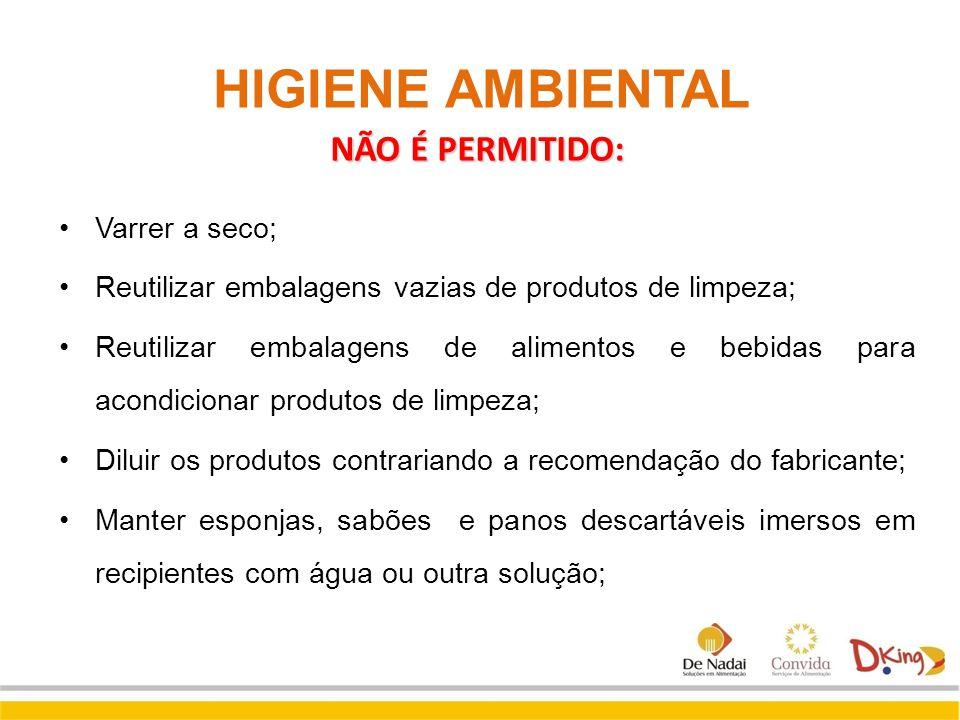 HIGIENE AMBIENTAL Varrer a seco; Reutilizar embalagens vazias de produtos de limpeza; Reutilizar embalagens de alimentos e bebidas para acondicionar p