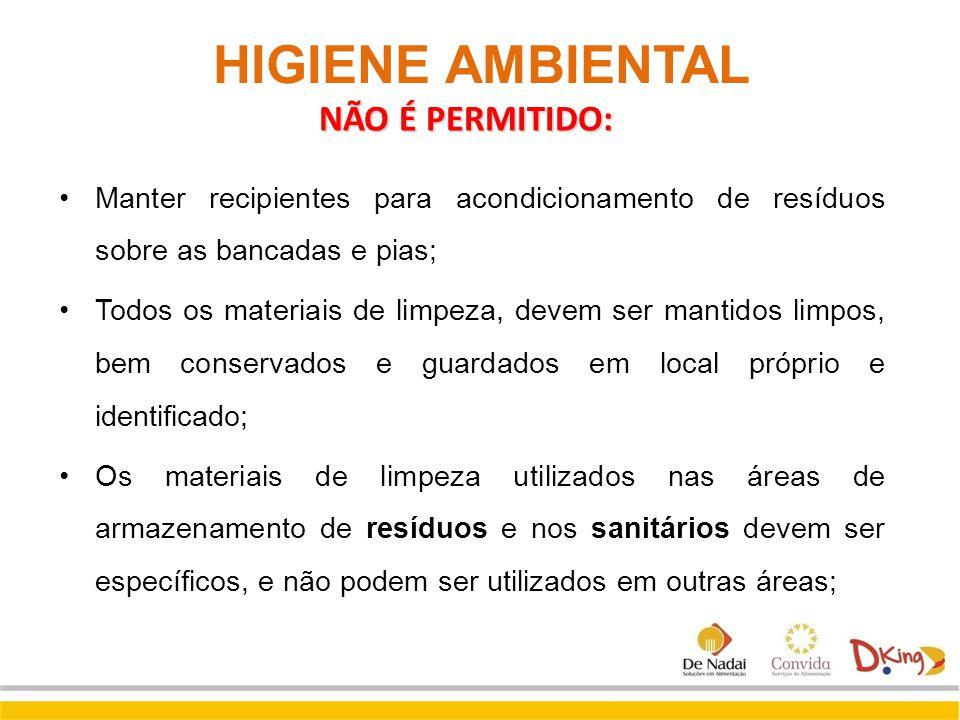 HIGIENE AMBIENTAL Manter recipientes para acondicionamento de resíduos sobre as bancadas e pias; Todos os materiais de limpeza, devem ser mantidos lim