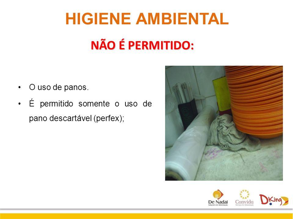 HIGIENE AMBIENTAL O uso de panos. É permitido somente o uso de pano descartável (perfex); NÃO É PERMITIDO: