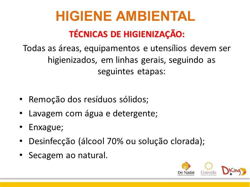 HIGIENE AMBIENTAL TÉCNICAS DE HIGIENIZAÇÃO: Todas as áreas, equipamentos e utensílios devem ser higienizados, em linhas gerais, seguindo as seguintes