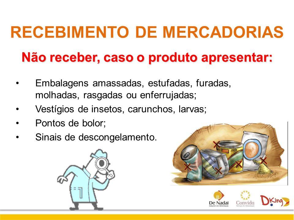 RECEBIMENTO DE MERCADORIAS Não receber, caso o produto apresentar: Embalagens amassadas, estufadas, furadas, molhadas, rasgadas ou enferrujadas; Vestí
