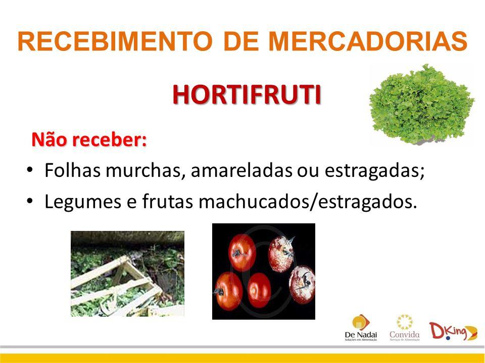 HORTIFRUTI Não receber: Folhas murchas, amareladas ou estragadas; Legumes e frutas machucados/estragados. RECEBIMENTO DE MERCADORIAS