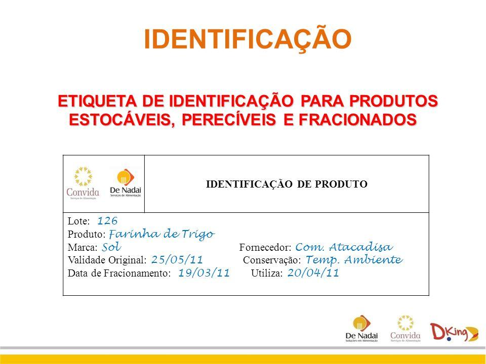 IDENTIFICAÇÃO DE PRODUTO Lote: 126 Produto: Farinha de Trigo Marca: Sol Fornecedor: Com. Atacadisa Validade Original: 25/05/11 Conservação: Temp. Ambi