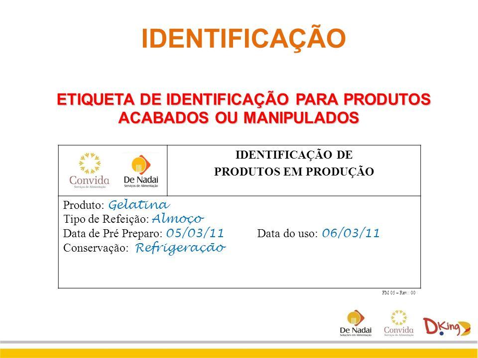 IDENTIFICAÇÃO DE PRODUTOS EM PRODUÇÃO Produto: Gelatina Tipo de Refeição: Almoço Data de Pré Preparo: 05/03/11 Data do uso: 06/03/11 Conservação: Refr