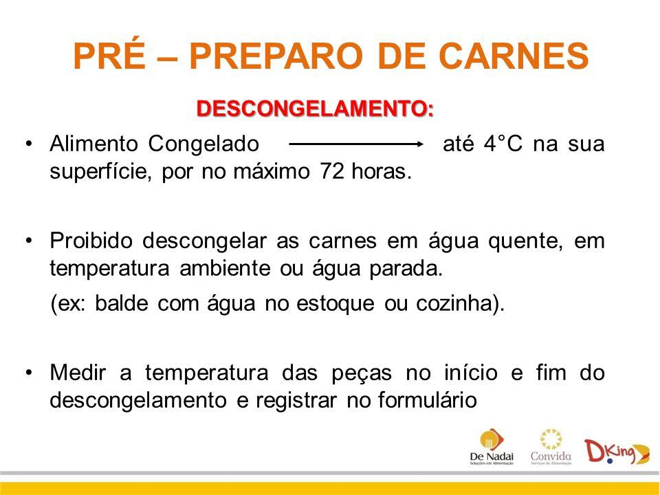 PRÉ – PREPARO DE CARNES DESCONGELAMENTO: Alimento Congelado até 4°C na sua superfície, por no máximo 72 horas. Proibido descongelar as carnes em água