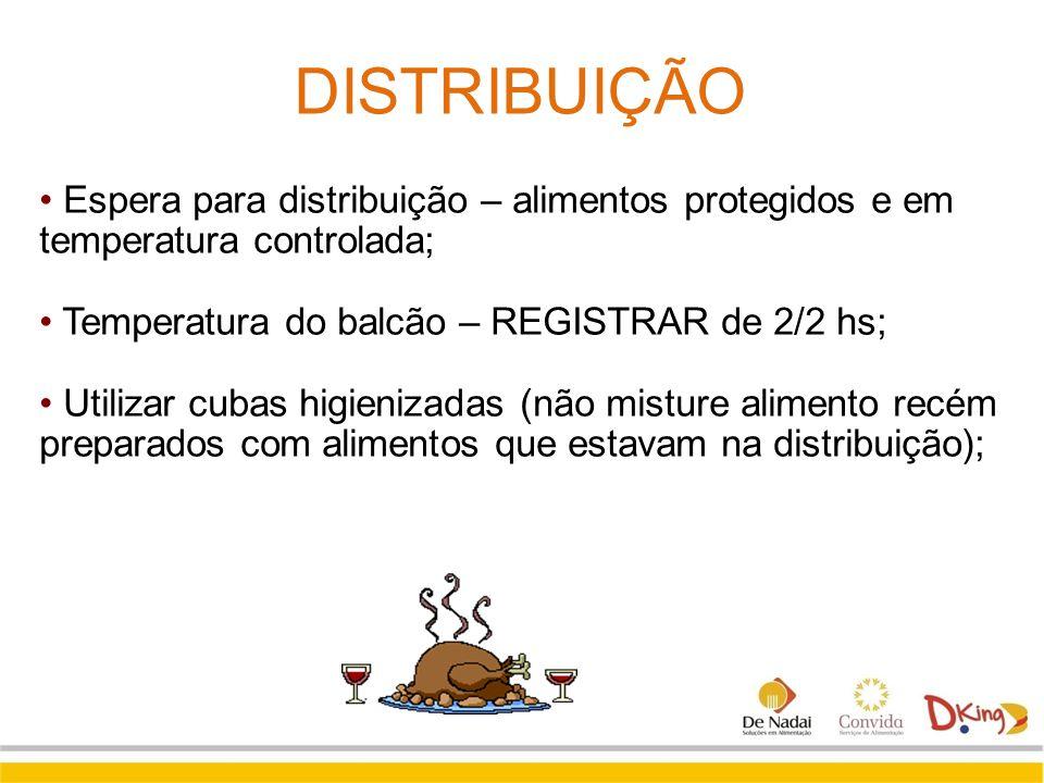 DISTRIBUIÇÃO Espera para distribuição – alimentos protegidos e em temperatura controlada; Temperatura do balcão – REGISTRAR de 2/2 hs; Utilizar cubas