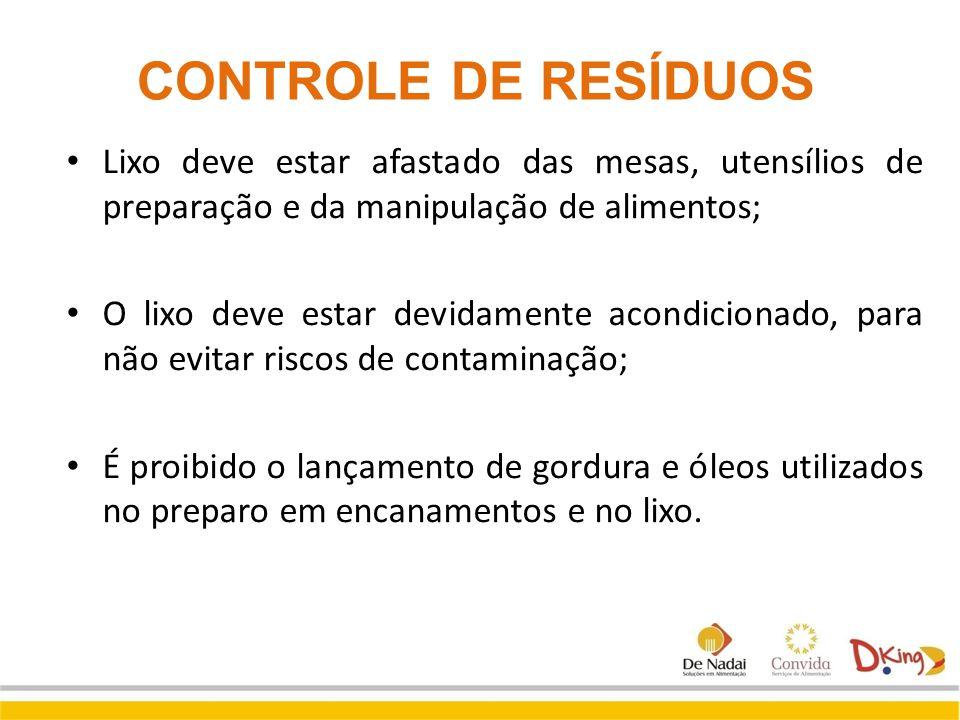 CONTROLE DE RESÍDUOS Lixo deve estar afastado das mesas, utensílios de preparação e da manipulação de alimentos; O lixo deve estar devidamente acondic