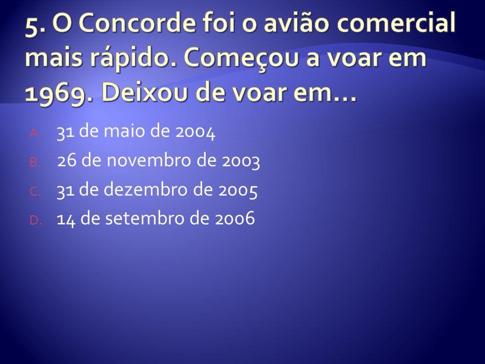A. 31 de maio de 2004 B. 26 de novembro de 2003 C. 31 de dezembro de 2005 D. 14 de setembro de 2006