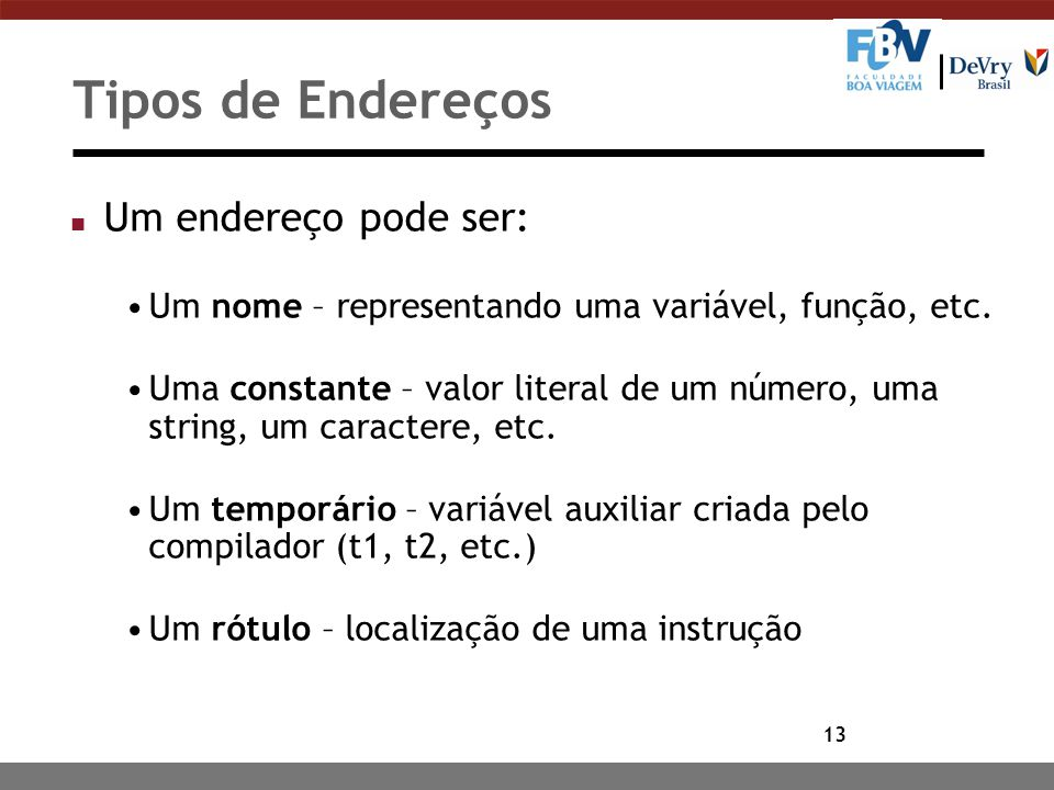 13 Tipos de Endereços n Um endereço pode ser: Um nome – representando uma variável, função, etc. Uma constante – valor literal de um número, uma strin