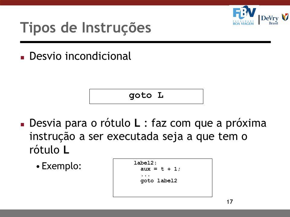 17 Tipos de Instruções n Desvio incondicional n Desvia para o rótulo L : faz com que a próxima instrução a ser executada seja a que tem o rótulo L Exe