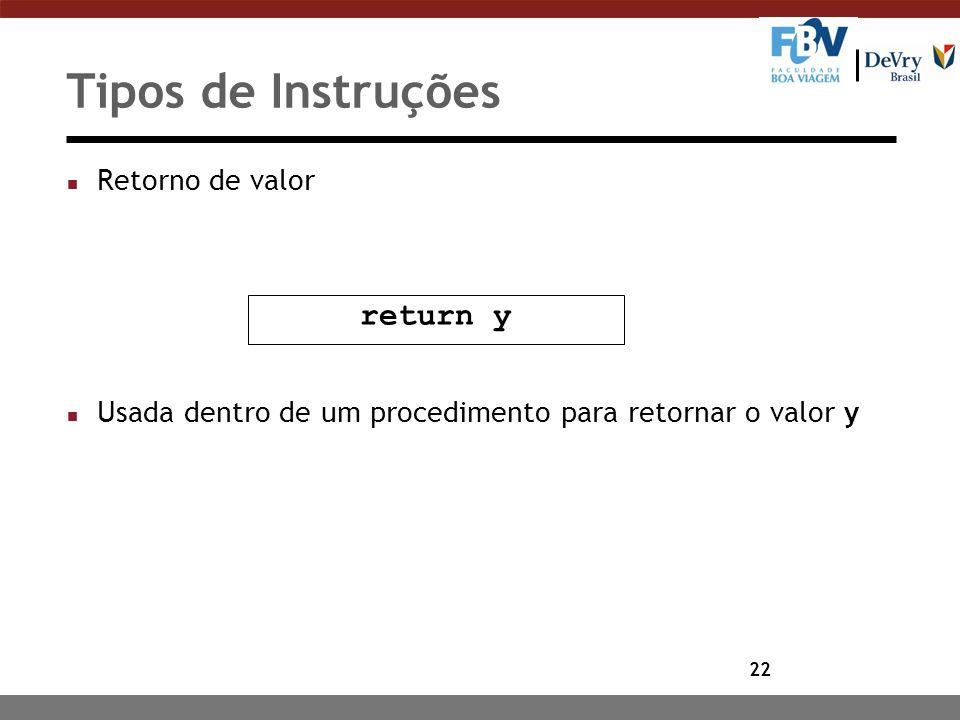 22 Tipos de Instruções n Retorno de valor n Usada dentro de um procedimento para retornar o valor y return y