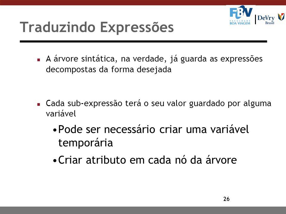 26 Traduzindo Expressões n A árvore sintática, na verdade, já guarda as expressões decompostas da forma desejada n Cada sub-expressão terá o seu valor