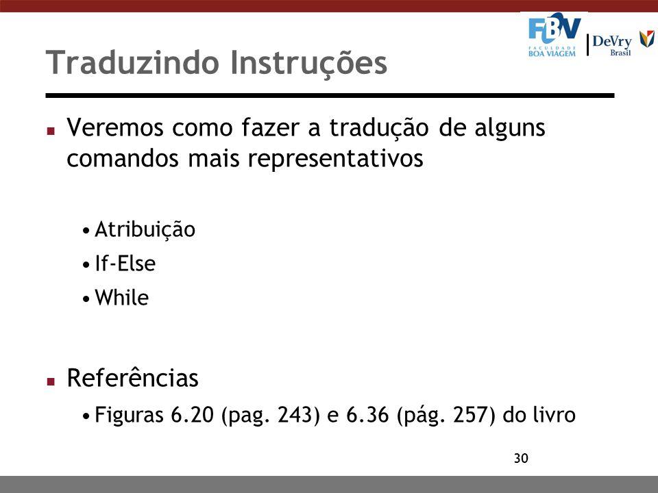 30 Traduzindo Instruções n Veremos como fazer a tradução de alguns comandos mais representativos Atribuição If-Else While n Referências Figuras 6.20 (