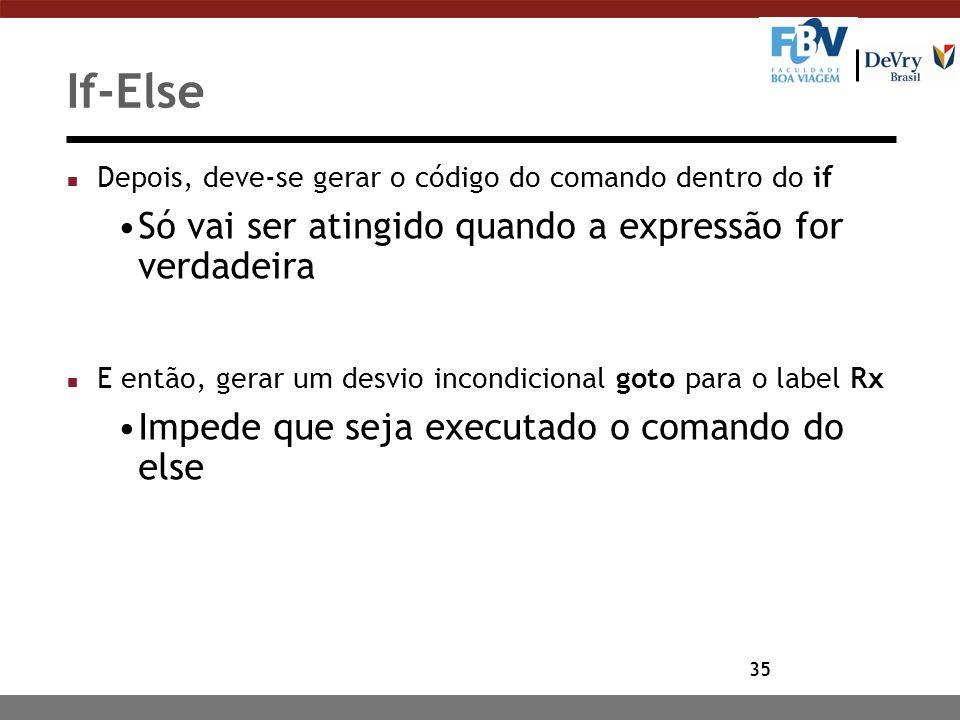 35 If-Else n Depois, deve-se gerar o código do comando dentro do if Só vai ser atingido quando a expressão for verdadeira n E então, gerar um desvio i