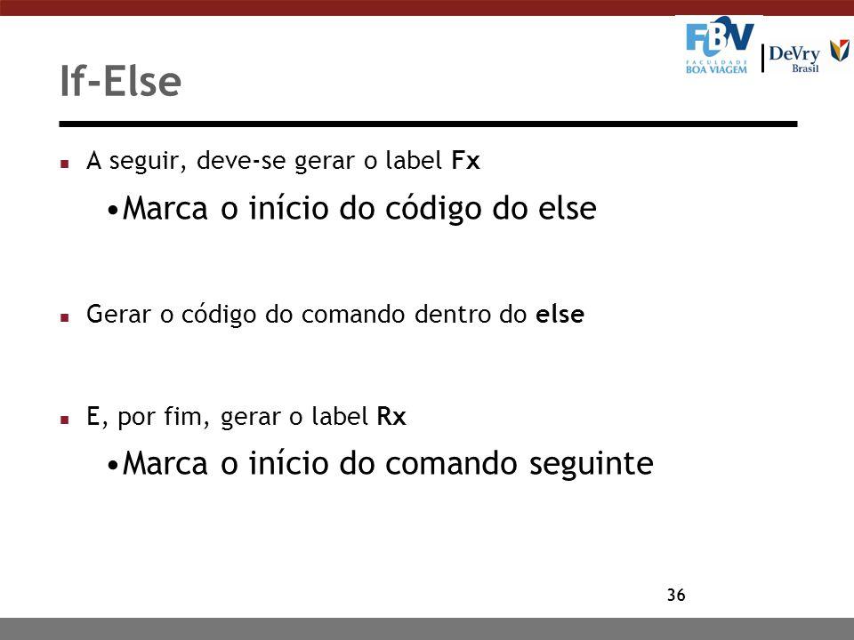 36 If-Else n A seguir, deve-se gerar o label Fx Marca o início do código do else n Gerar o código do comando dentro do else n E, por fim, gerar o labe