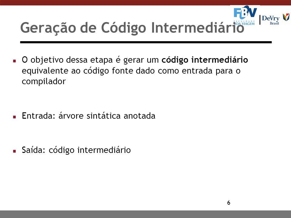 6 Geração de Código Intermediário n O objetivo dessa etapa é gerar um código intermediário equivalente ao código fonte dado como entrada para o compil