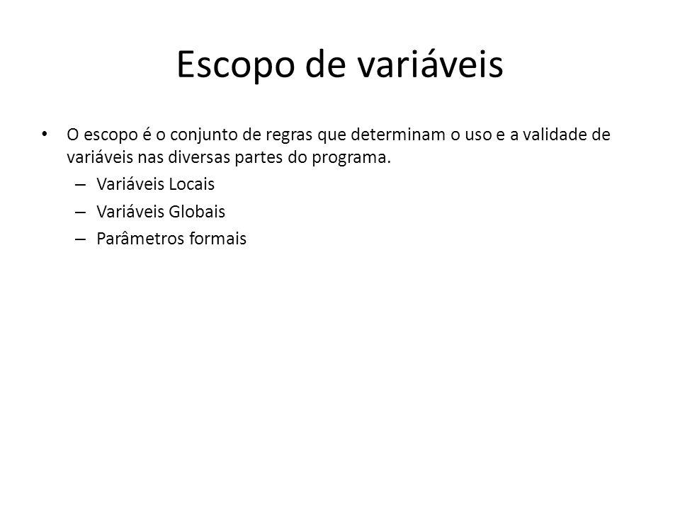 Escopo de variáveis O escopo é o conjunto de regras que determinam o uso e a validade de variáveis nas diversas partes do programa. – Variáveis Locais
