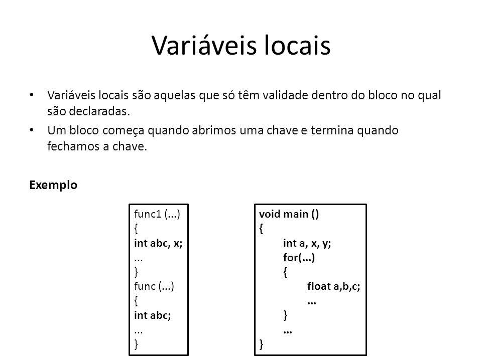 Variáveis locais Variáveis locais são aquelas que só têm validade dentro do bloco no qual são declaradas. Um bloco começa quando abrimos uma chave e t
