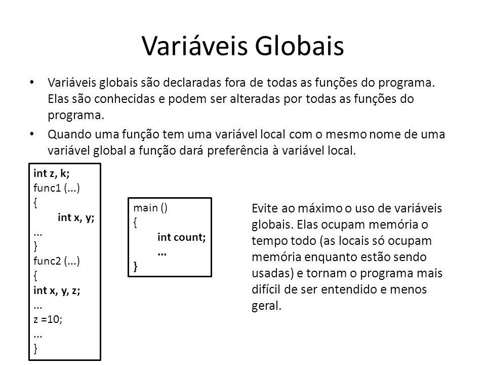 Variáveis Globais Variáveis globais são declaradas fora de todas as funções do programa. Elas são conhecidas e podem ser alteradas por todas as funçõe