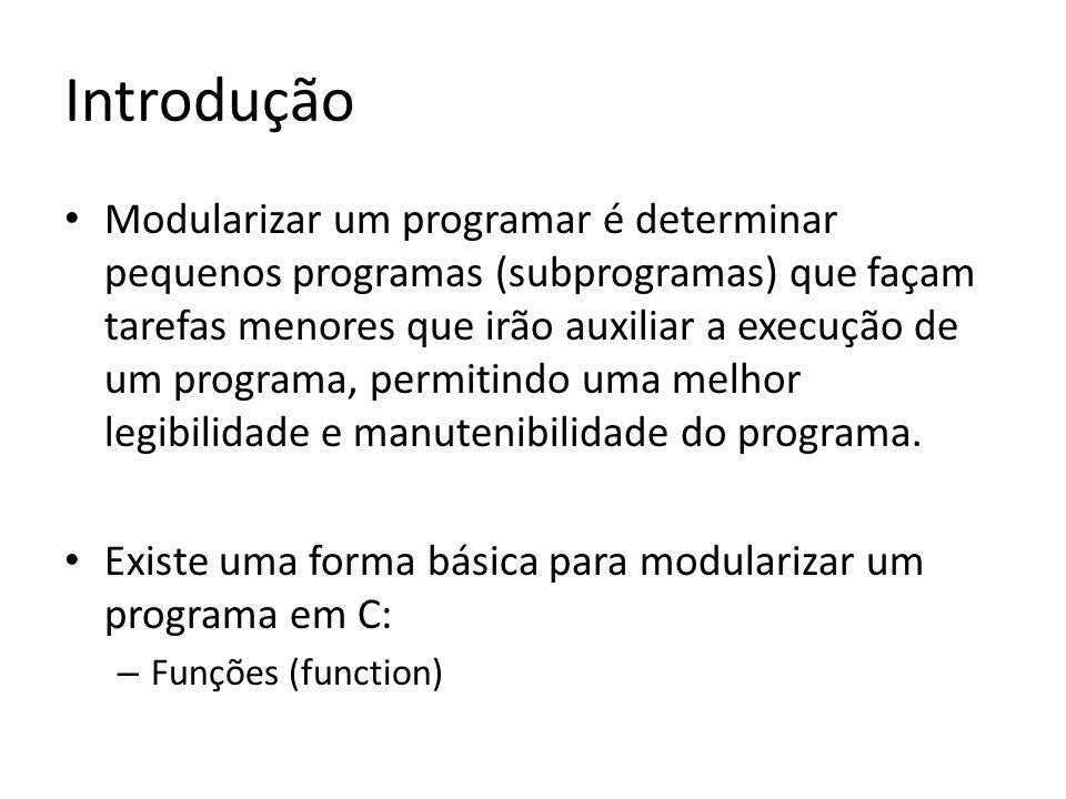 Introdução Modularizar um programar é determinar pequenos programas (subprogramas) que façam tarefas menores que irão auxiliar a execução de um progra