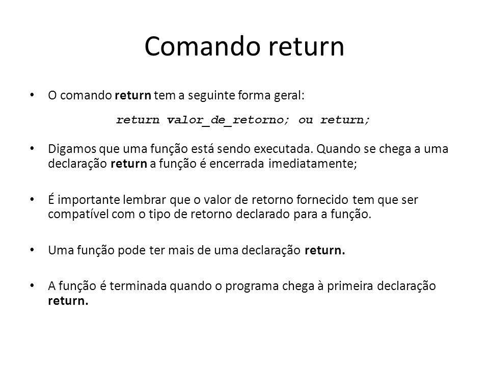 Comando return O comando return tem a seguinte forma geral: Digamos que uma função está sendo executada. Quando se chega a uma declaração return a fun