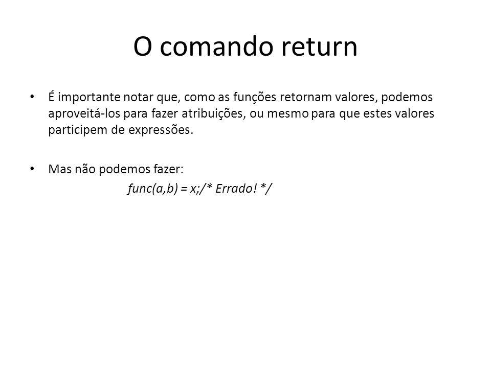 O comando return É importante notar que, como as funções retornam valores, podemos aproveitá-los para fazer atribuições, ou mesmo para que estes valor